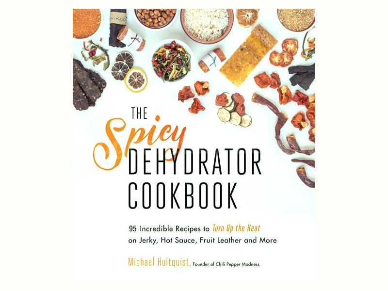 The Spicy Dehydrator Cookbook, by Mike Hultquist.